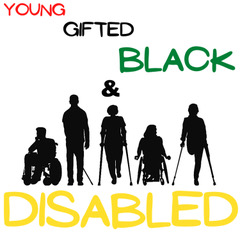 "A white background with black silhouettes.  The text: Young Gifted Black descends while the font is increasing in size. the words are colored Red Black &Green respectively.  Centered on the next line reads & On the left is a man in a wheelchair, next is a blind man holding a white cane, in the middle is a woman with two crutches, next is a woman in a wheelchair, and last is a woman missing a leg with crutches. Below are the shadows of the silhouettes with ""disabled"" in bright golden letters hovering over it."